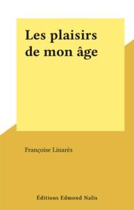 Françoise Linarès - Les plaisirs de mon âge.