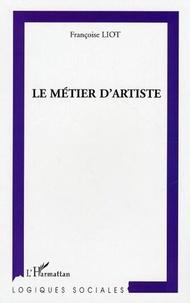 Françoise Liot - Le métier d'artiste : les transformations de la profession artistique face aux politiques de soutien à la création.