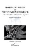 Françoise Liot - Projets culturels et participation citoyenne - Le rôle de l'animation et de la médiation en question.