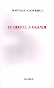 Françoise Lison-Leroy - Le silence à grandi.