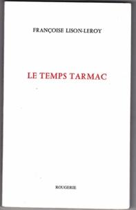 Françoise Lison-Leroy - Le temps tarmac.