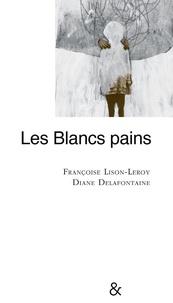Françoise Lison-Leroy et Diane Delafontaine - Les blancs pains.