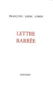 Françoise Lison-Leroy - Lettre barrée.