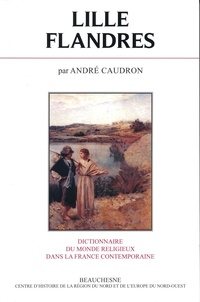 Françoise Lottin-Triquet et André Caudron - Dictionnaire du monde religieux dans la France contemporaine - Tome 4, Lille-Flandres.