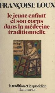 Françoise Loux et Alexandre Minkowski - Le jeune enfant et son corps dans la médecine traditionnelle.
