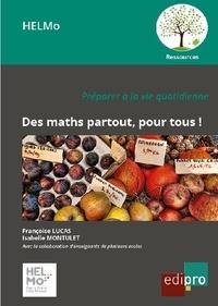 Françoise Lucas et Isabelle Montulet - Des maths partout, pour tous ! - Préparer à la vie quotidienne.