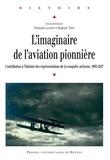 Françoise Lucbert et Stéphane Tison - L'imaginaire de l'aviation pionnière - Contribution à l'histoire des représentations de la conquête aérienne, 1903-1927.