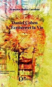 Françoise Maffre Castellani - Daniel Cohen - L'écriture et la vie.