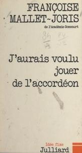 Françoise Mallet-Joris et Jacques Chancel - J'aurais voulu jouer de l'accordéon.