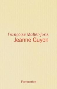 Françoise Mallet-Joris - Jeanne Guyon.