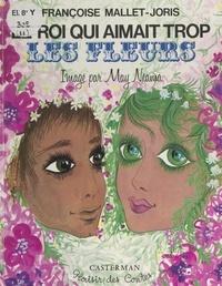 Françoise Mallet-Joris et May Neama - Le roi qui aimait trop les fleurs.