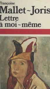 Françoise Mallet-Joris - Lettre à moi-même.