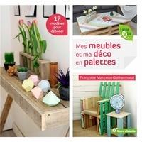Mes meubles et ma déco en palettes - Françoise Manceau-Guilhermond |