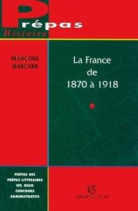 Françoise Marcard - La France de 1870 à 1918.