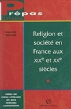 Françoise Marcard et Jean-Pierre Rousseau - Religion et société en France aux XIXe et XXe siècles - Sensibilités cultuelles et culturelles.