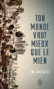 Françoise-Marie Santucci - Ton monde vaut mieux que le mien.