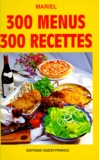 Françoise Mariel - 300 menus, 300 recettes.