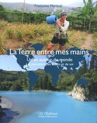 Françoise Marissal - La Terre entre mes mains - Un an autour du monde à la rencontre des autres et de soi.
