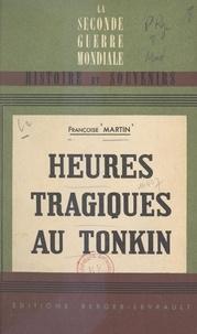 Françoise Martin et Henry De Monfreid - Heures tragiques au Tonkin - 9 mars 1945 - 18 mars 1946. Avec 5 croquis.