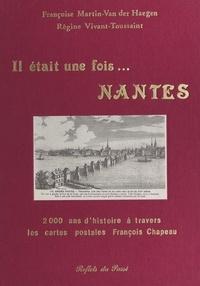 Françoise Martin-Van Der Haegen et Régine Vivant-Toussaint - Il était une fois... Nantes : 2000 ans d'histoire à travers les cartes postales François Chapeau.