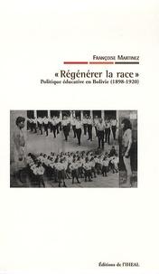 """Françoise Martinez - """"Régénérer la race"""" - Politique éducative en Bolivie (1898-1920)."""