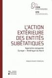 Françoise Massart-Piérard - L'action extérieure des entités subétatiques - Approche comparée Europe-Amérique du Nord.