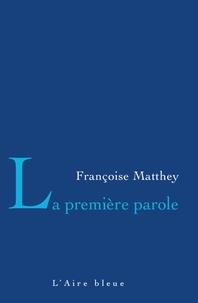 Françoise Matthey - La première parole.