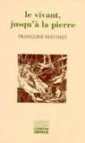 Françoise Matthey - Le vivant, jusqu'à la pierre - Récit.