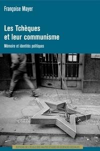 Françoise Mayer - Les Tchèques et leur communisme - Mémoire et identités politiques.