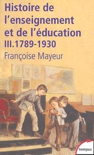 Françoise Mayeur - Histoire générale de l'enseignement et de l'éducation en France - Tome 3, De la Révolution à l'Ecole républicaine (1789-1930).