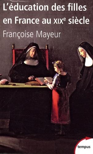Françoise Mayeur - L'éducation des filles au XIXe siècle.