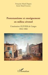 Françoise Mazel Degans et Annie Mazel Gouron - Protestantisme et enseignement en milieu cévenol - L'institution Olivier de Ganges, 1842-1866.