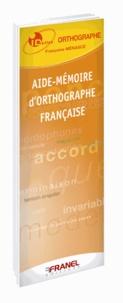 Françoise Menasce - Aide-mémoire d'orthographe française.