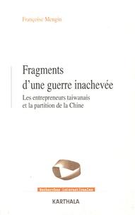 Françoise Mengin - Fragments d'une guerre inachevée - Les entrepreneurs taiwanais et la partition de la Chine.