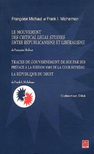 Françoise Michaut et Frank Michelman - Le mouvement des Critical Legal Studies entre républicanisme et libéralisme - Traces de gouvernement de soi par soi suivi de La république du droit.