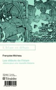 Françoise Micheau - Les débuts de l'Islam - Jalons pour une nouvelle histoire.