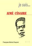 Françoise Michot-Cheymol - Je suis... Aimé Césaire.