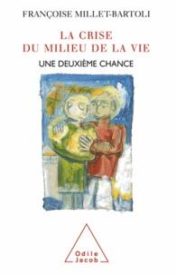 Françoise Millet-Bartoli - Crise du milieu de la vie (La) - une deuxième chance.