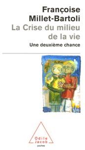 Françoise Millet-Bartoli - La Crise du milieu de la vie - Une deuxième chance.