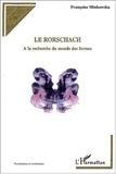 Françoise Minkowska - Le Rorschach - A la recherche du monde des formes.
