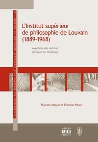 Françoise Mirguet - L'Institut supérieur de philosophie de Louvain (1889-1968) - Inventaire des archives, introduction historique.
