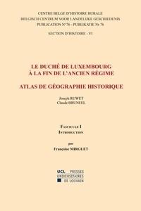 Françoise Mirguet - Le duché de Luxembourg à la fin de l'Ancien Régime, Atlas de géographie historique - Fascicule 1, Introduction.
