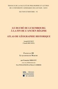 Françoise Mirguet et Yves Wellemans - Le duché de Luxembourg à la fin de l'Ancien Régime, Atlas de géographie historique - Fascicule 3, Le quartier de Marche.