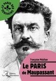 Françoise Mobihan - Le Paris de Maupassant.