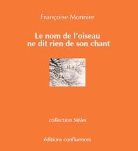 Françoise Monnier - Le nom de l'oiseau ne dit rien de son chant.