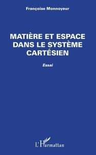 Matière et espace dans le système cartésien- Essai - Françoise Monnoyeur |