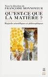 Françoise Monnoyeur - Qu'est ce que la matière ?- Inédit - Regards scientifiques et philosophiques.