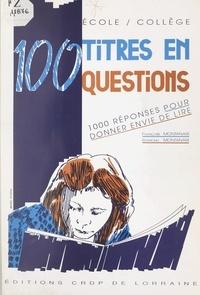 Françoise Montanari et Raymond Montanari - 100 titres en questions - 1000 réponses pour donner envie de lire.