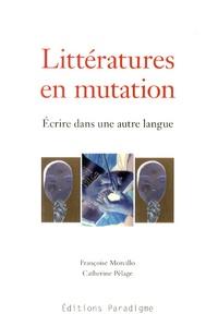Françoise Morcillo et Catherine Pélage - Littératures en mutation - Ecrire dans une autre langue.