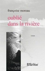 Françoise Moreau - Oublié dans la rivière.